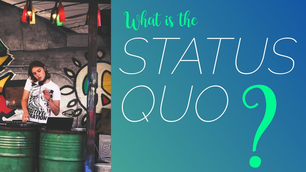 What is the STATUS QUO ?