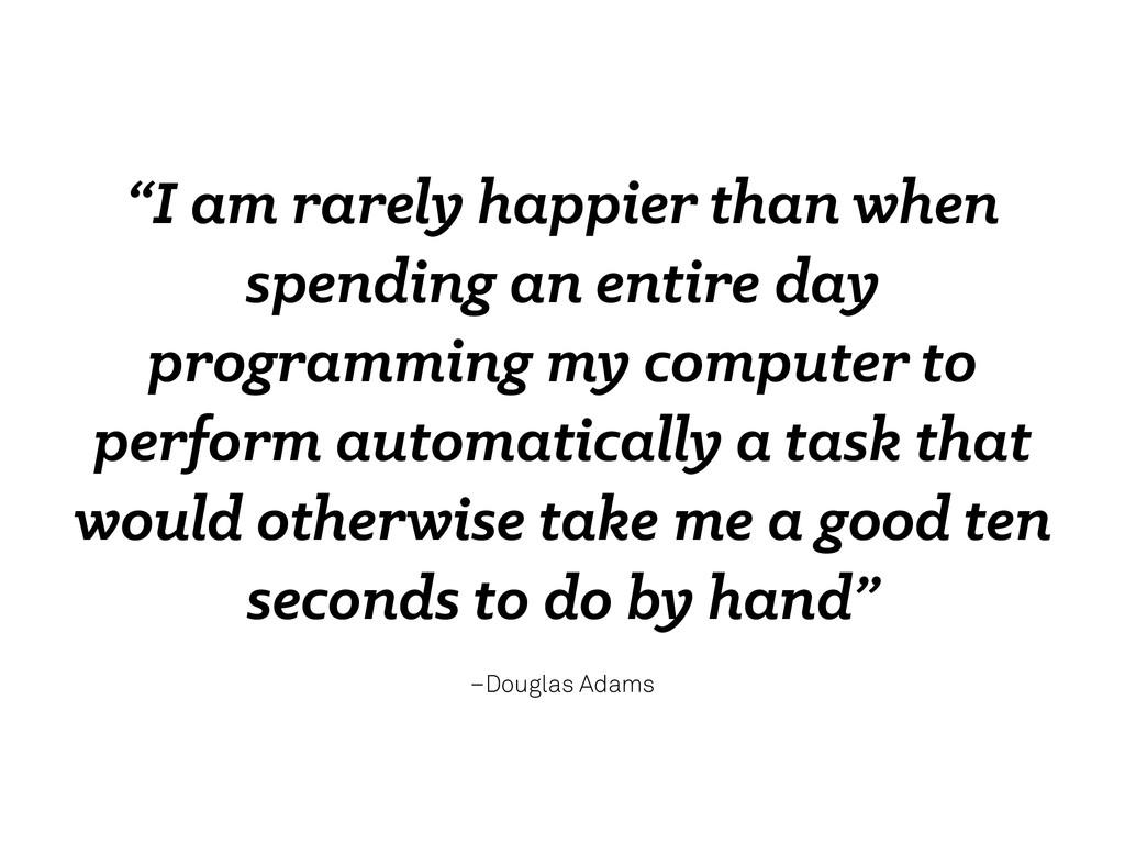 """–Douglas Adams """"I am rarely happier than when s..."""