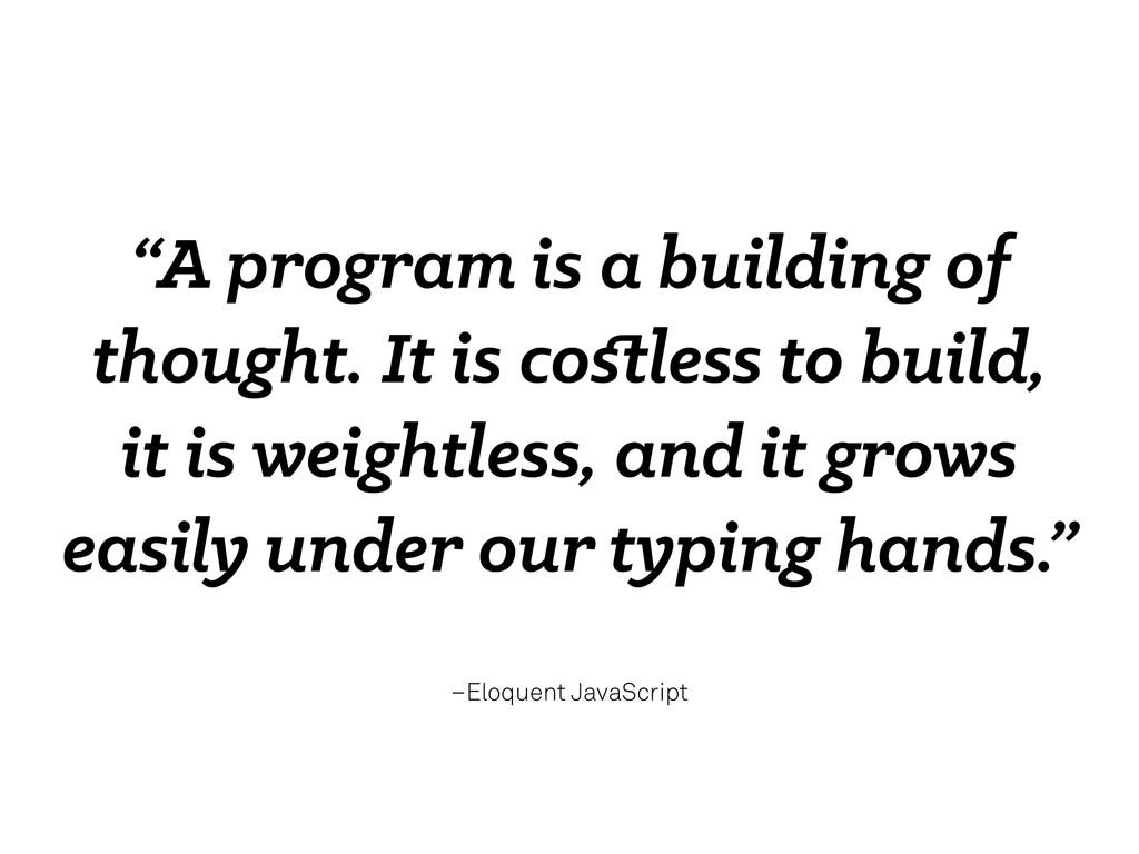 "–Eloquent JavaScript ""A program is a building o..."