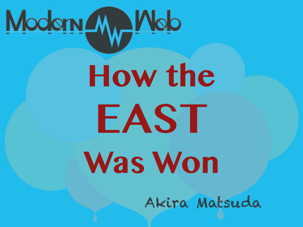 How the EAST Was Won Akira Matsuda