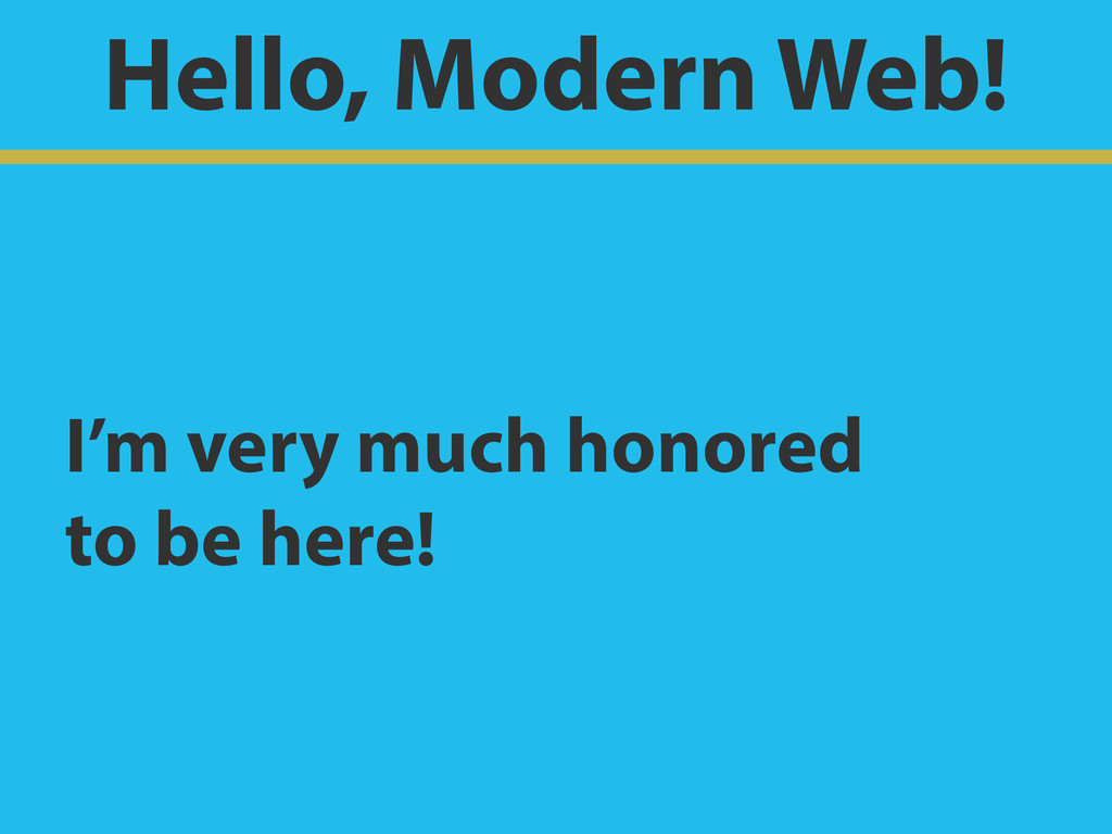 Hello, Modern Web! I'm very much honored to be...