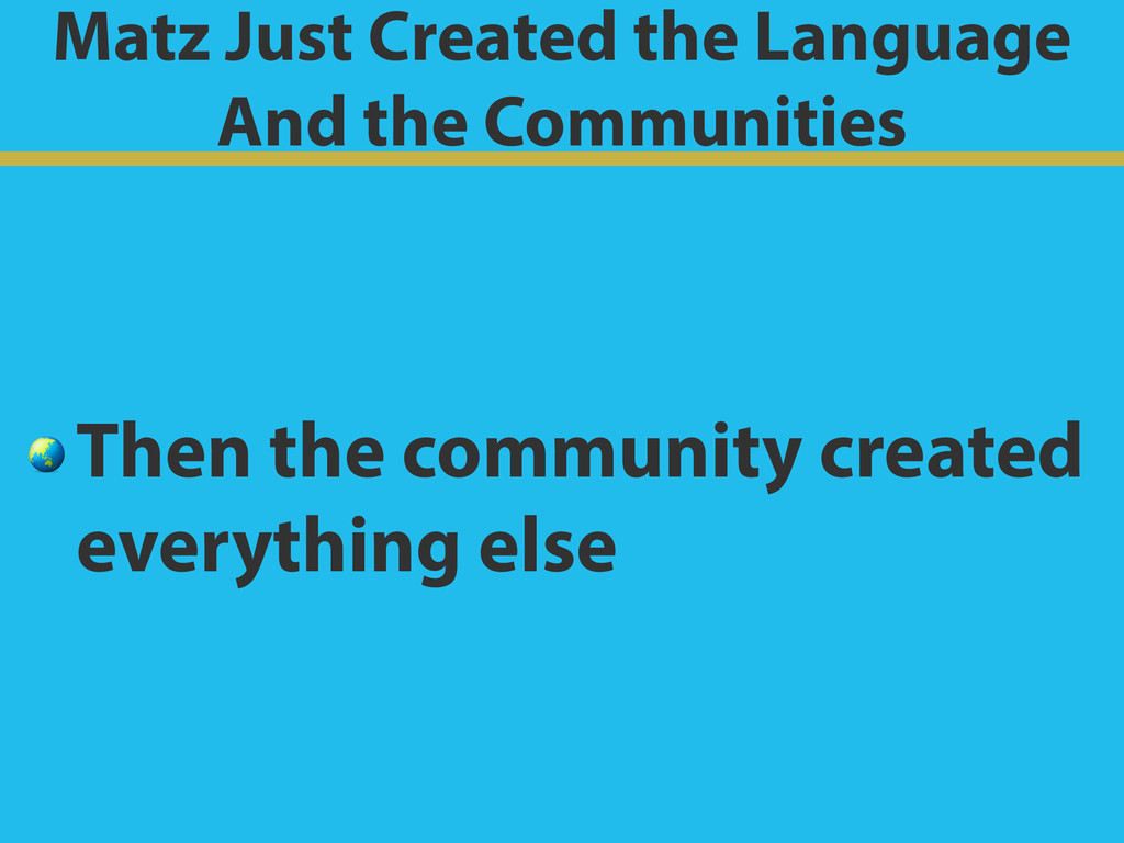 Matz Just Created the Language And the Communit...