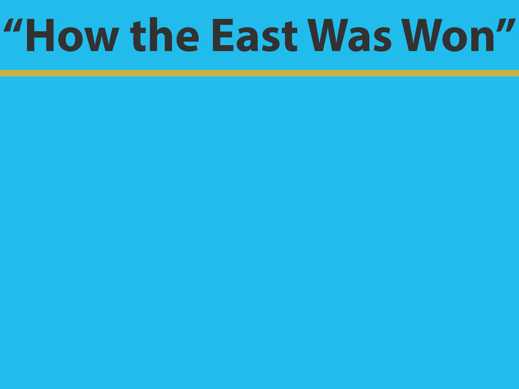 """How the East Was Won"""