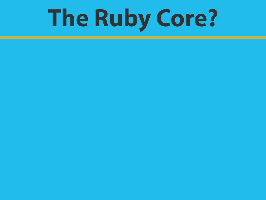The Ruby Core?