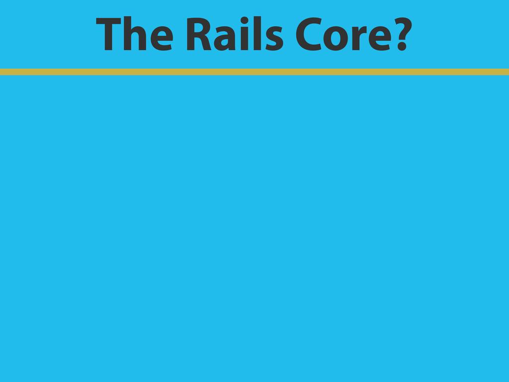 The Rails Core?