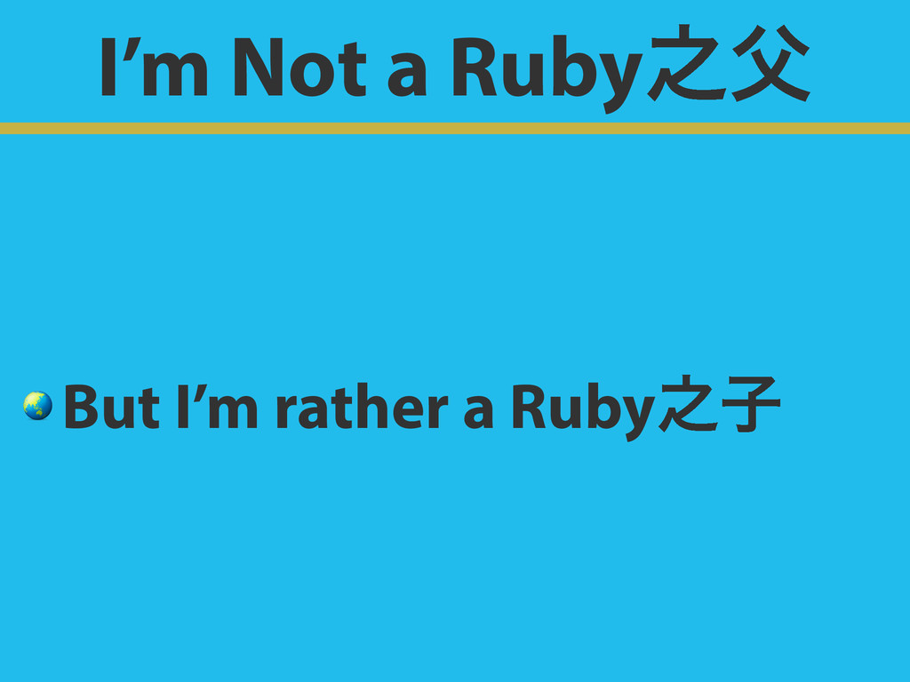 I'm Not a Ruby೭෕  But I'm rather a Ruby೭ࢠ