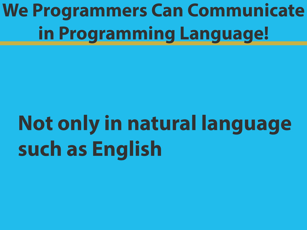 We Programmers Can Communicate in Programming L...