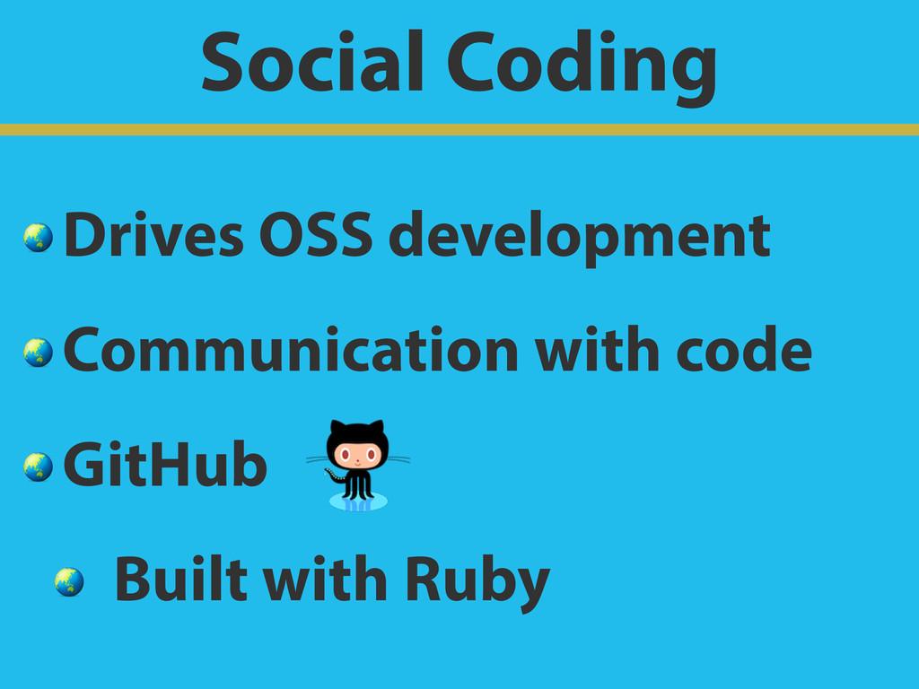Social Coding  Drives OSS development  Communic...