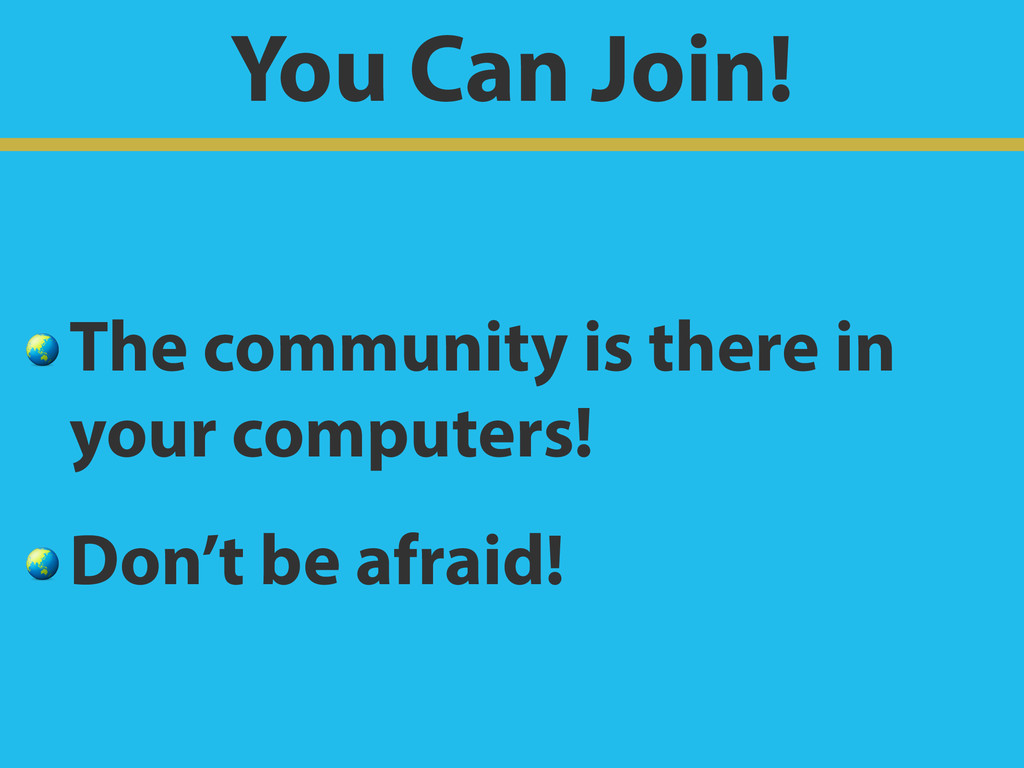 You Can Join!  The community is there in your c...
