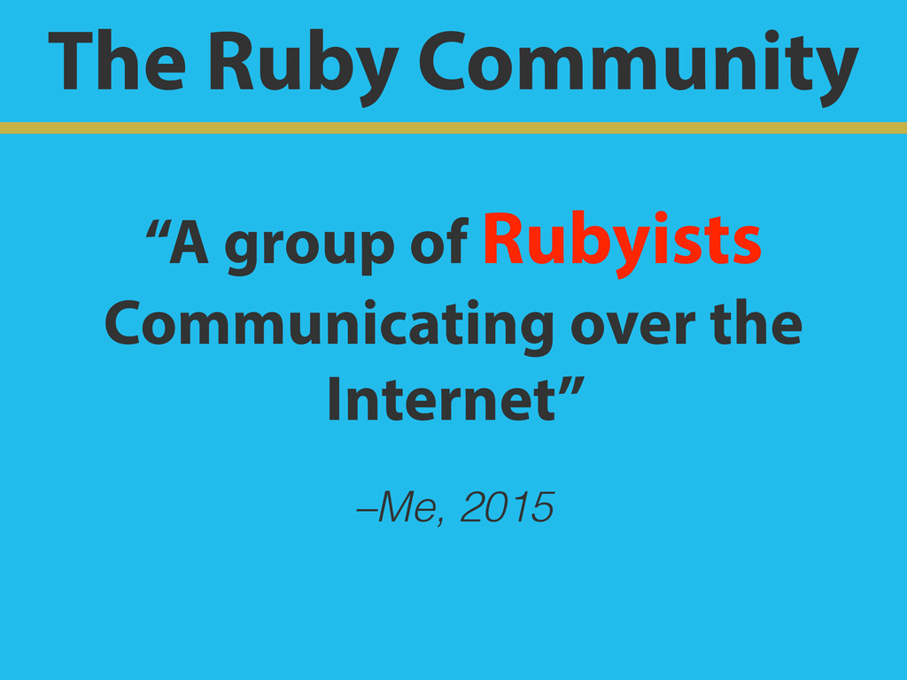 "–Me, 2015 ""A group of Rubyists Communicating ov..."