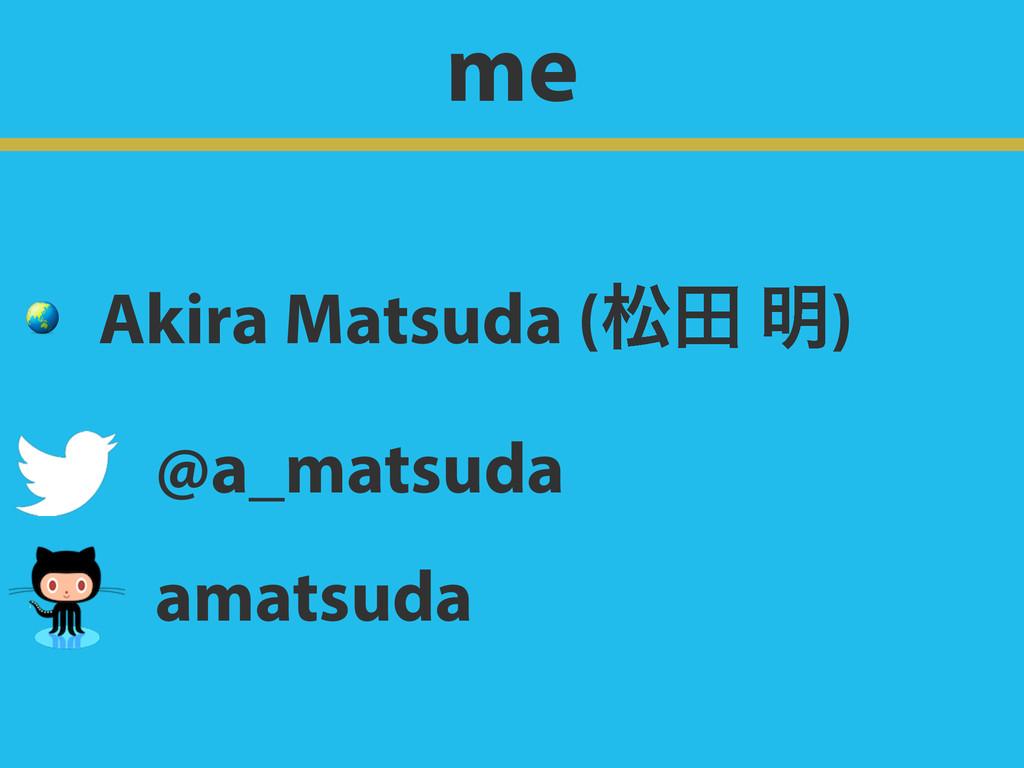 me  Akira Matsuda (দా ໌) @a_matsudaɹ amatsudaɹ
