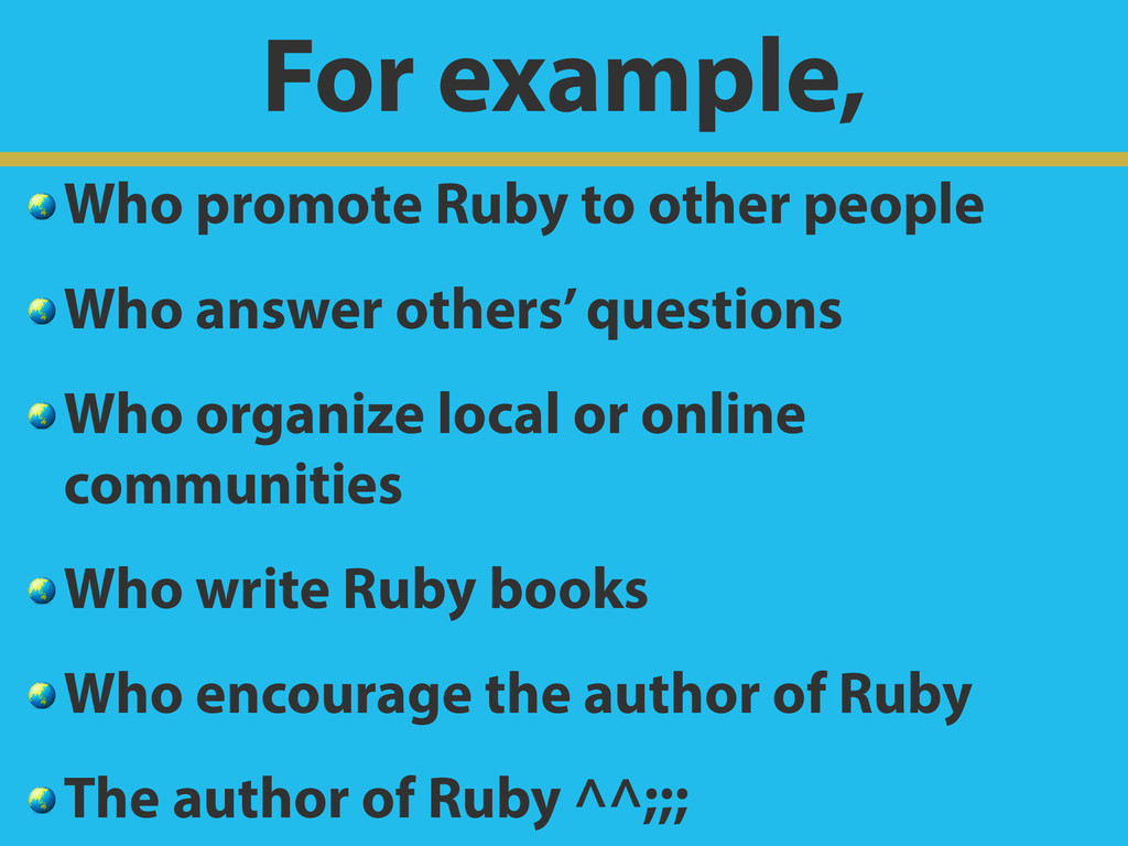 For example,  Who promote Ruby to other people ...