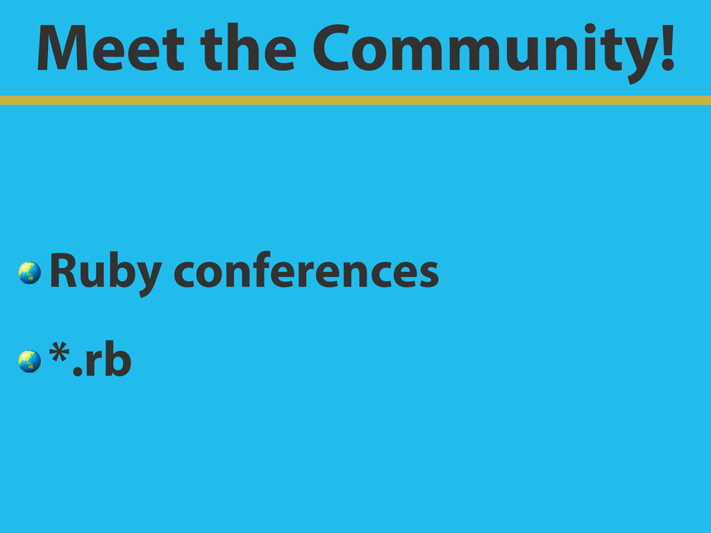 Meet the Community!  Ruby conferences  *.rb