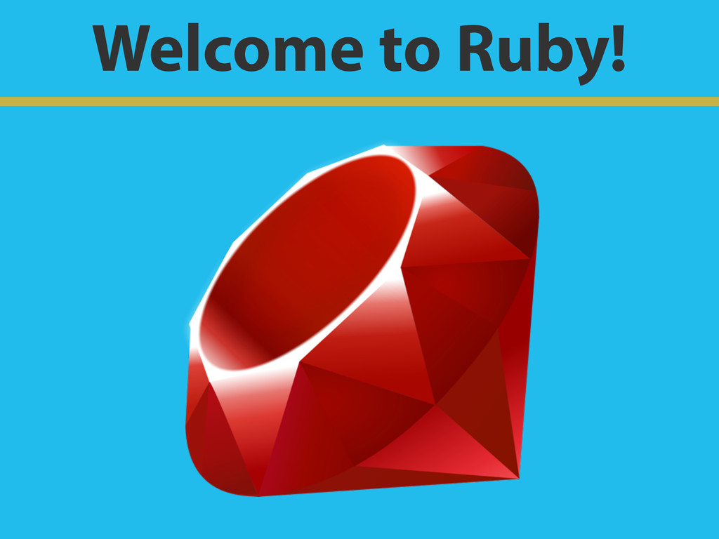 Welcome to Ruby!