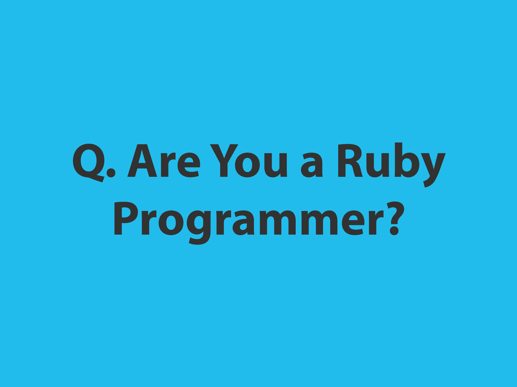 Q. Are You a Ruby Programmer?