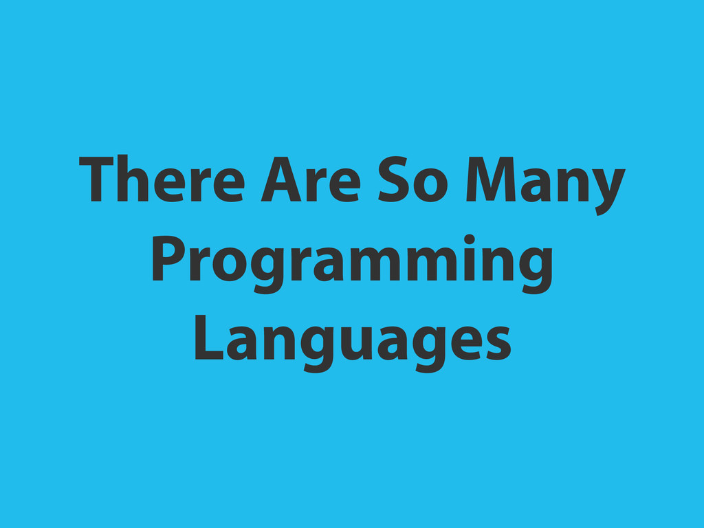 There Are So Many Programming Languages