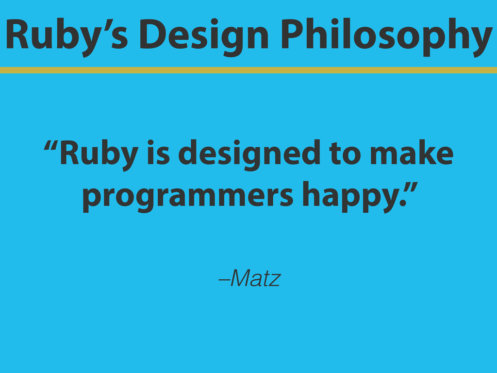 "–Matz ""Ruby is designed to make programmers hap..."