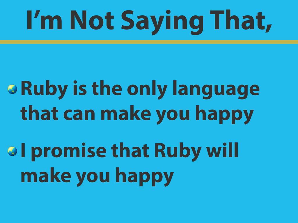I'm Not Saying That,  Ruby is the only language...