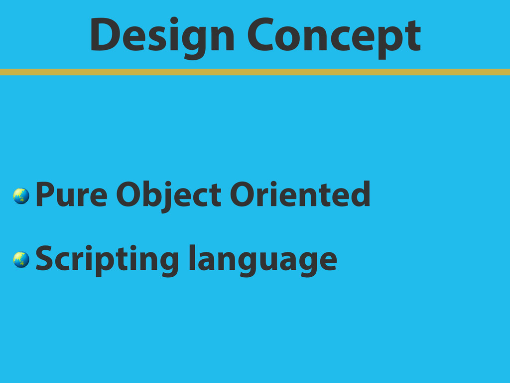 Design Concept  Pure Object Oriented  Scripting...