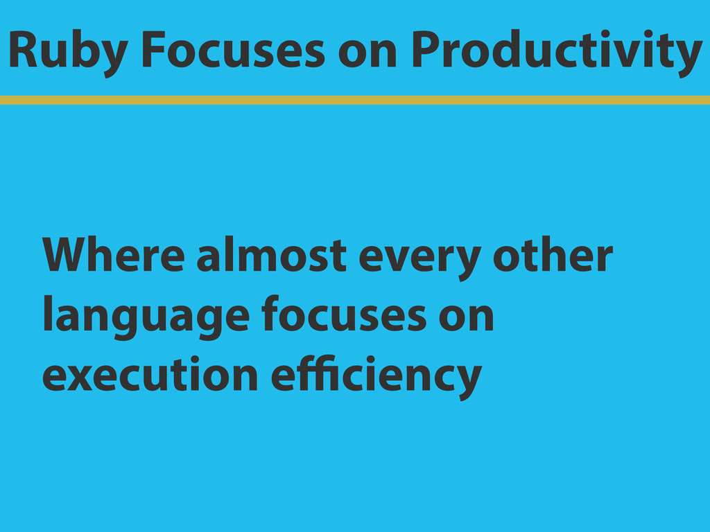 Ruby Focuses on Productivity Where almost every...