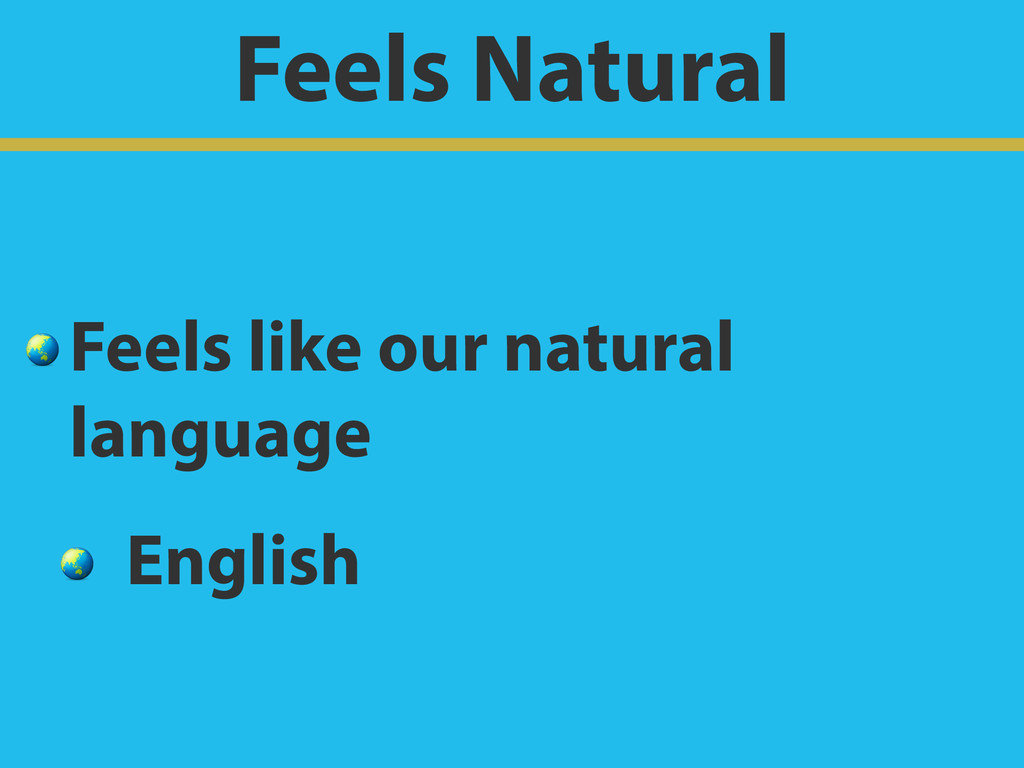 Feels Natural  Feels like our natural language ...