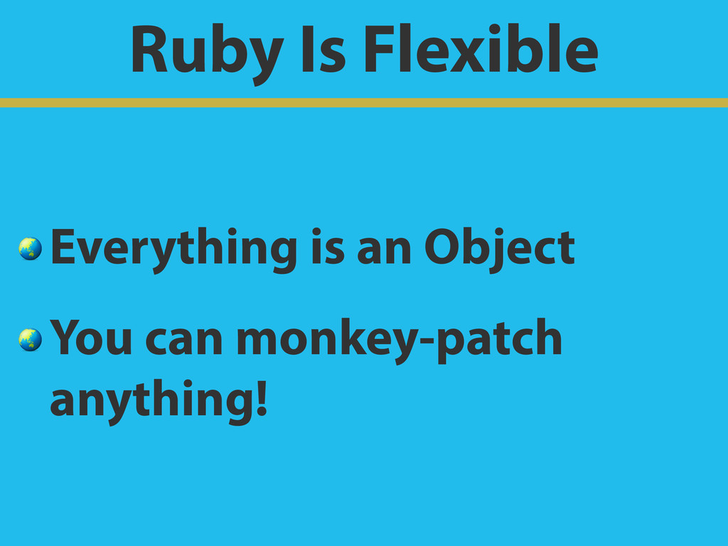 Ruby Is Flexible  Everything is an Object  You ...