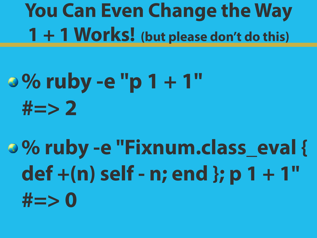 You Can Even Change the Way 1 + 1 Works! (but ...