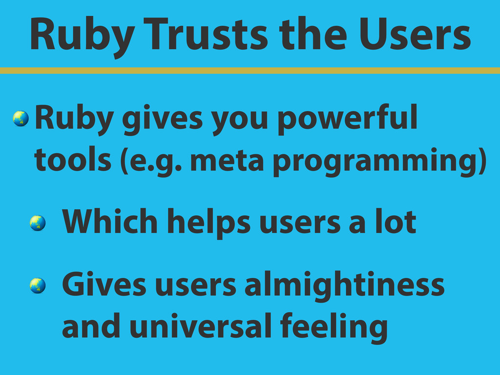 Ruby Trusts the Users  Ruby gives you powerful ...