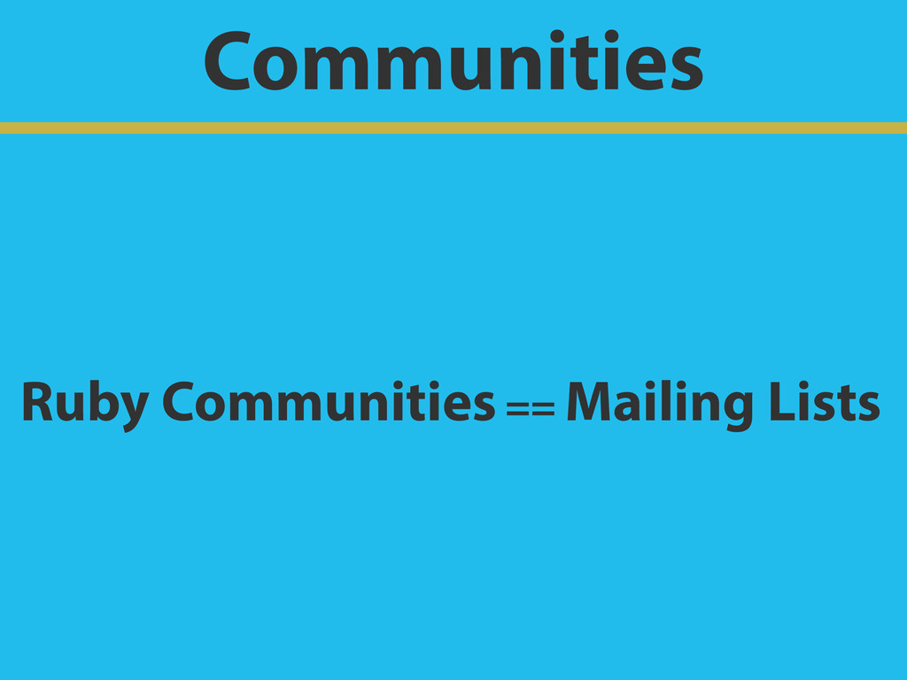 Communities Ruby Communities == Mailing Lists