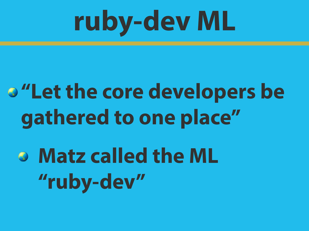 "ruby-dev ML  ""Let the core developers be gather..."