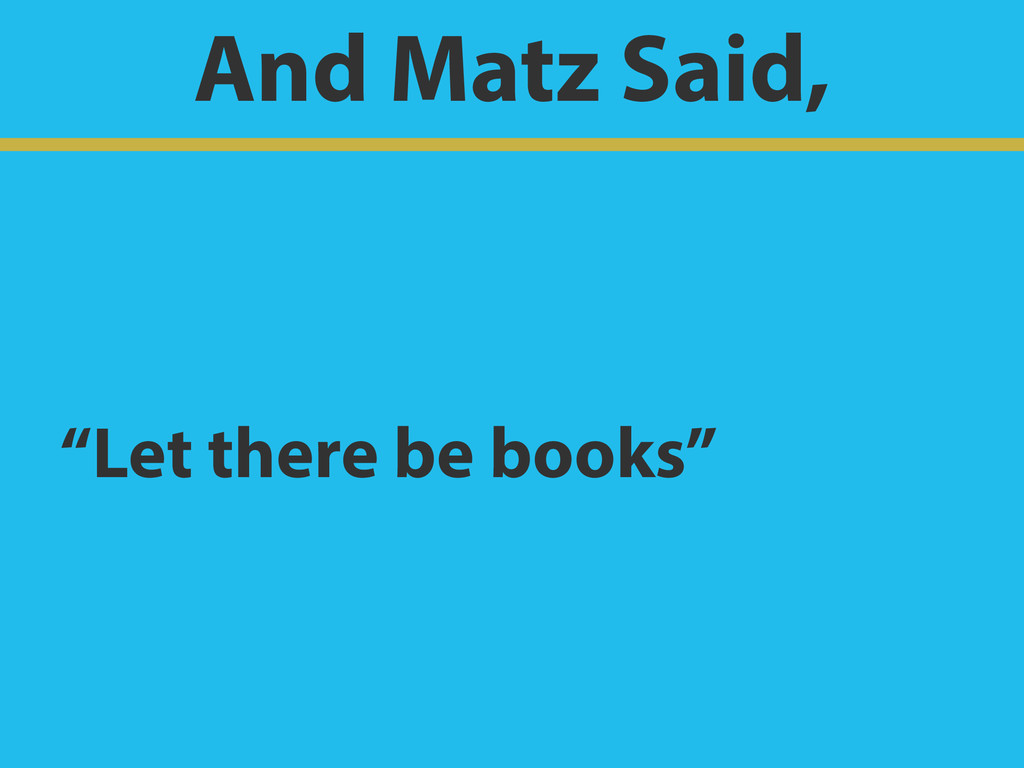 "And Matz Said, ""Let there be books"""