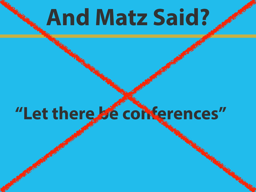 "And Matz Said? ""Let there be conferences"""