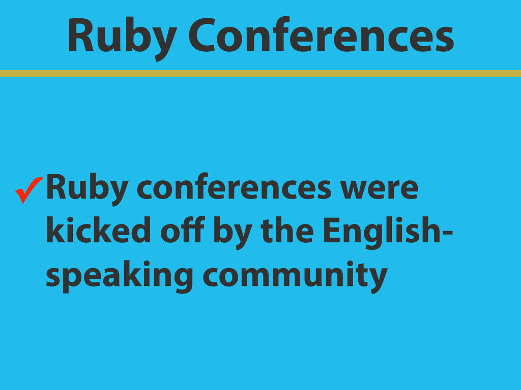 Ruby Conferences ✓Ruby conferences were kicked ...