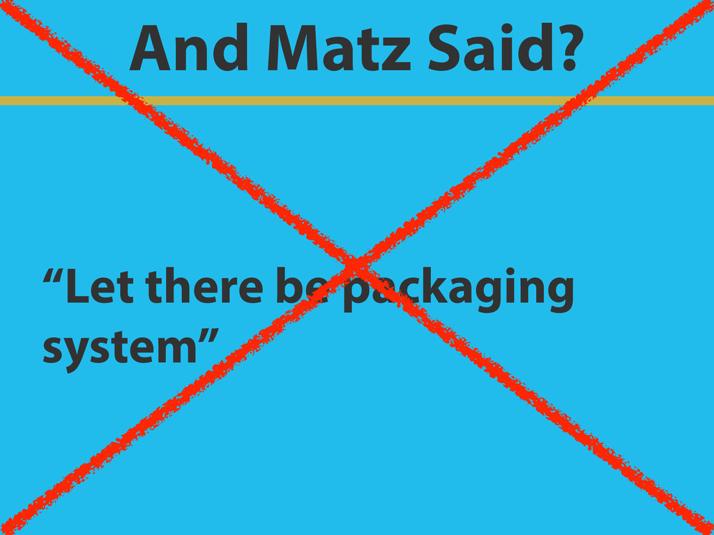"And Matz Said? ""Let there be packaging system"""