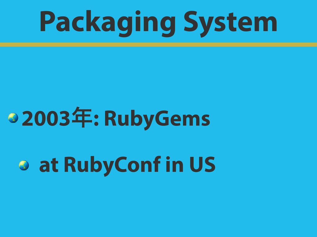 Packaging System  2003: RubyGems  at RubyConf ...