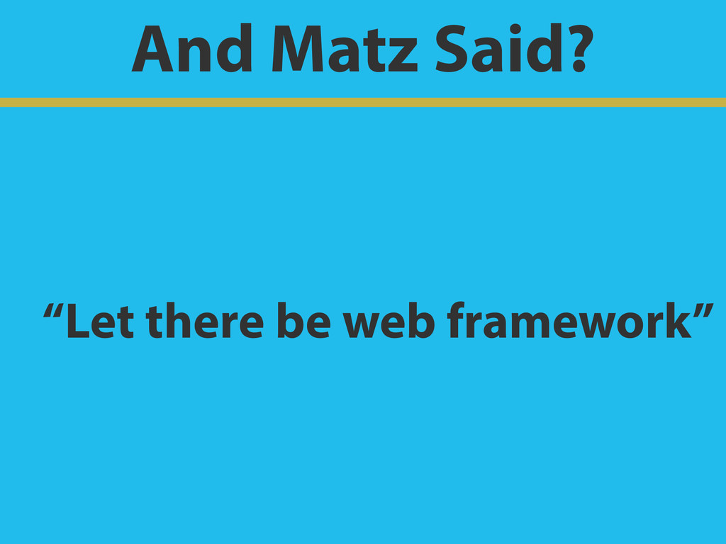 "And Matz Said? ""Let there be web framework"""