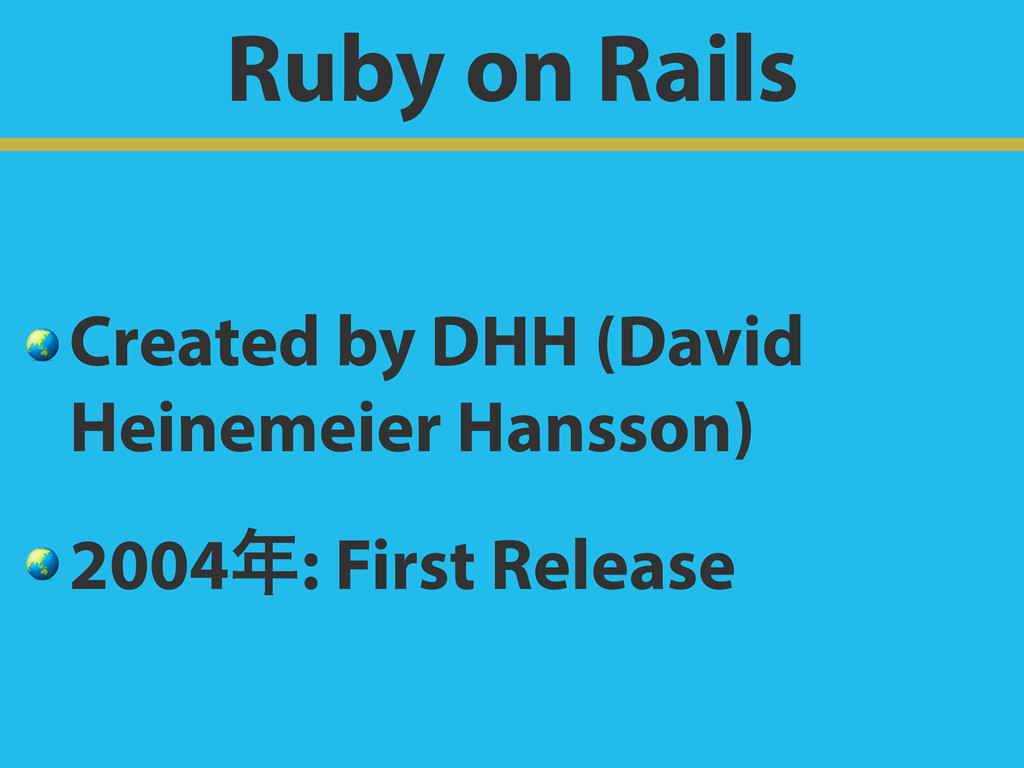 Ruby on Rails  Created by DHH (David Heinemeier...