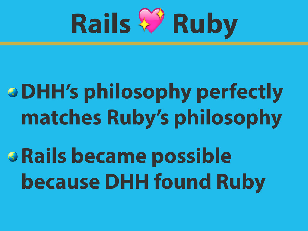 Rails  Ruby  DHH's philosophy perfectly matches...