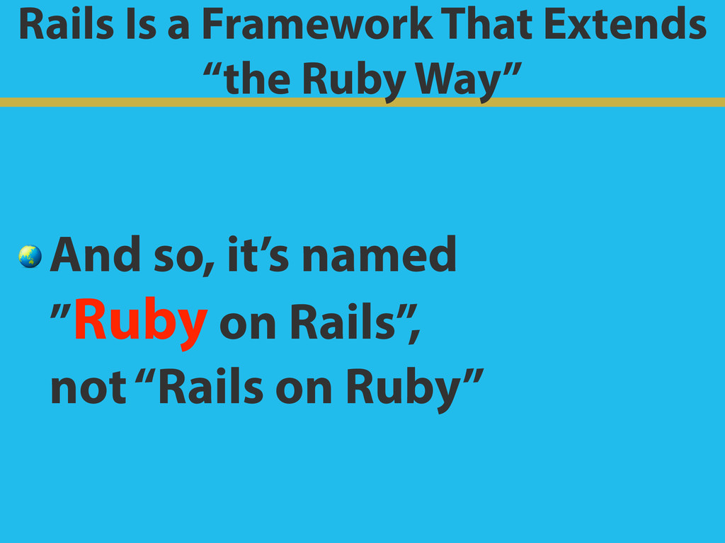 "Rails Is a Framework That Extends ""the Ruby Way..."
