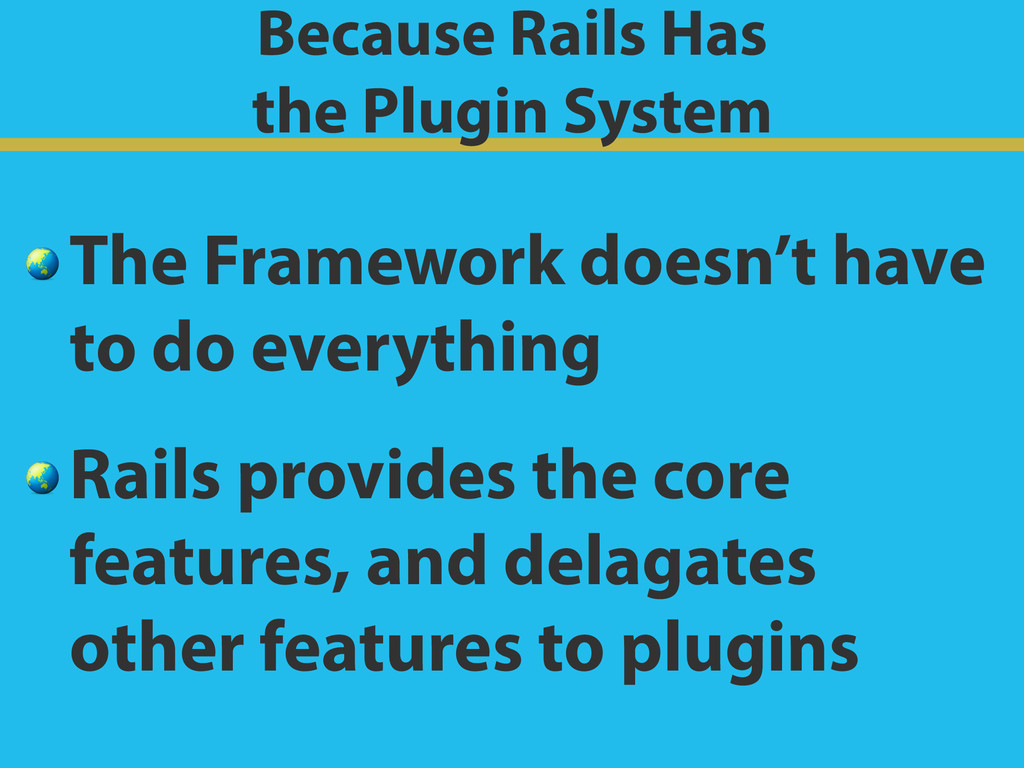 Because Rails Has the Plugin System  The Frame...