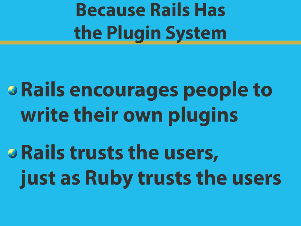 Because Rails Has the Plugin System  Rails enc...