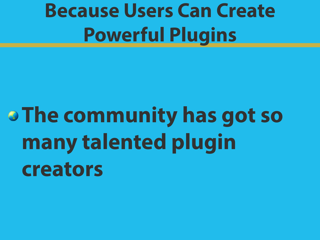 Because Users Can Create Powerful Plugins  The...