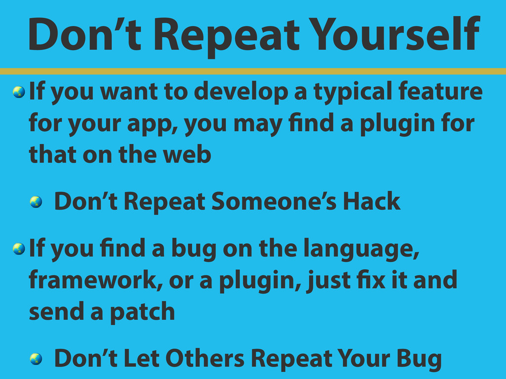 Don't Repeat Yourself  If you want to develop a...