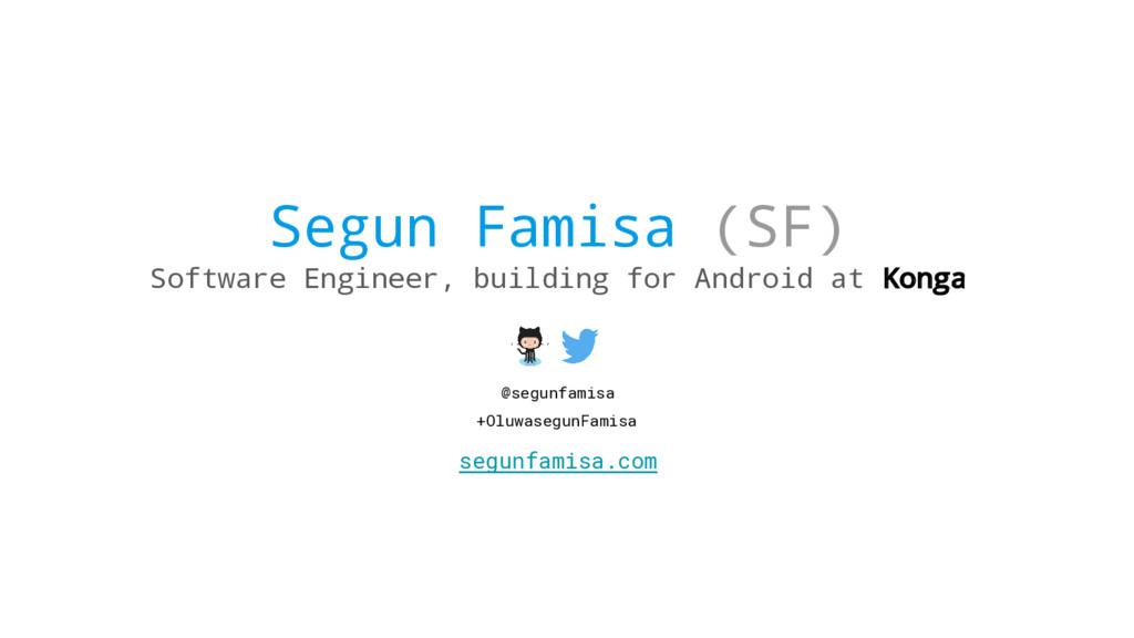 Segun Famisa (SF) Software Engineer, building f...