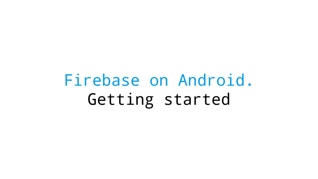 Firebase on Android. Getting started