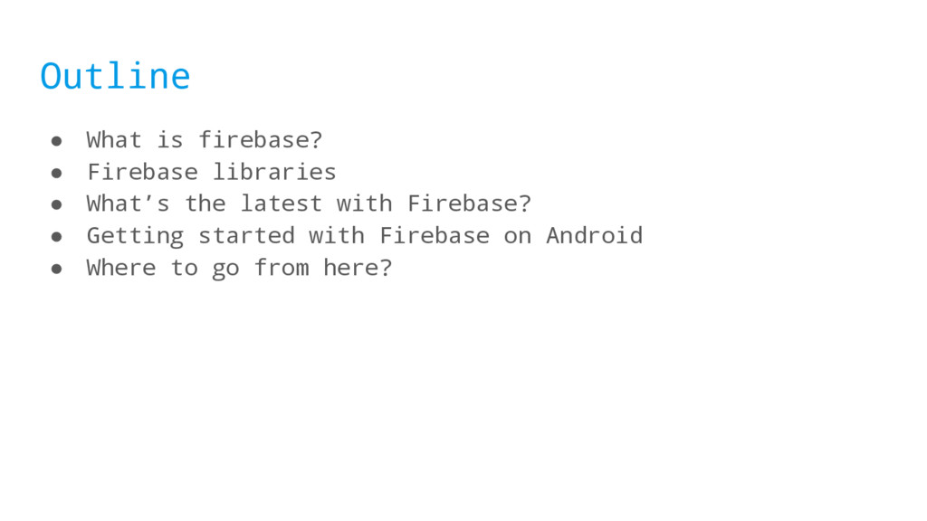 Outline ● What is firebase? ● Firebase librarie...