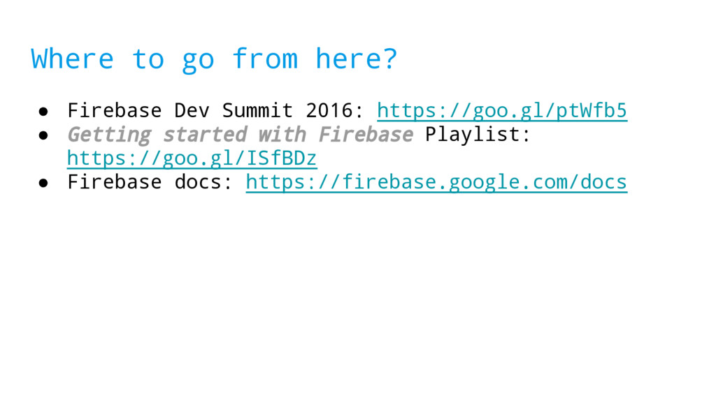 Where to go from here? ● Firebase Dev Summit 20...