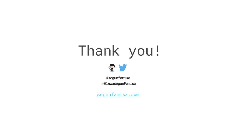 Thank you! segunfamisa.com @segunfamisa +Oluwas...