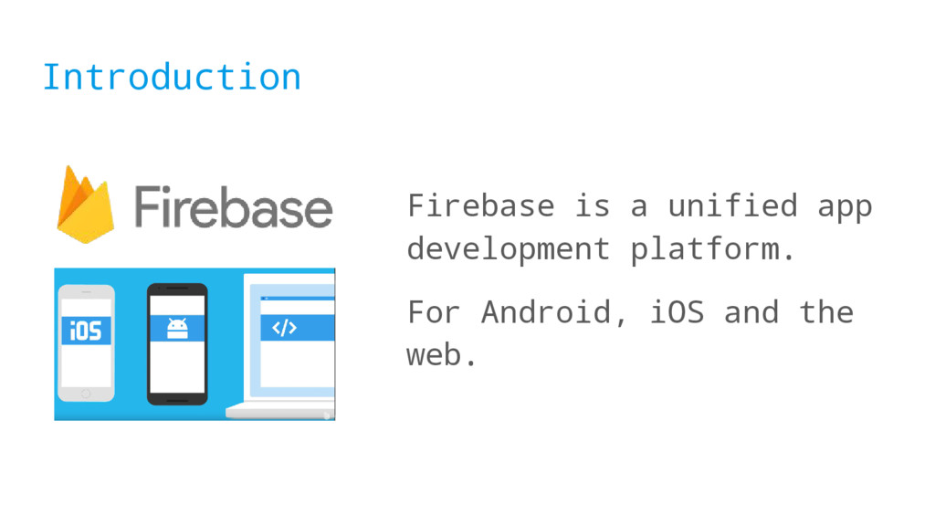 Introduction Firebase is a unified app developm...