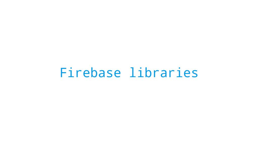 Firebase libraries